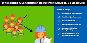 Benefits of being employed when hiring a Construction Recruitment Advisor